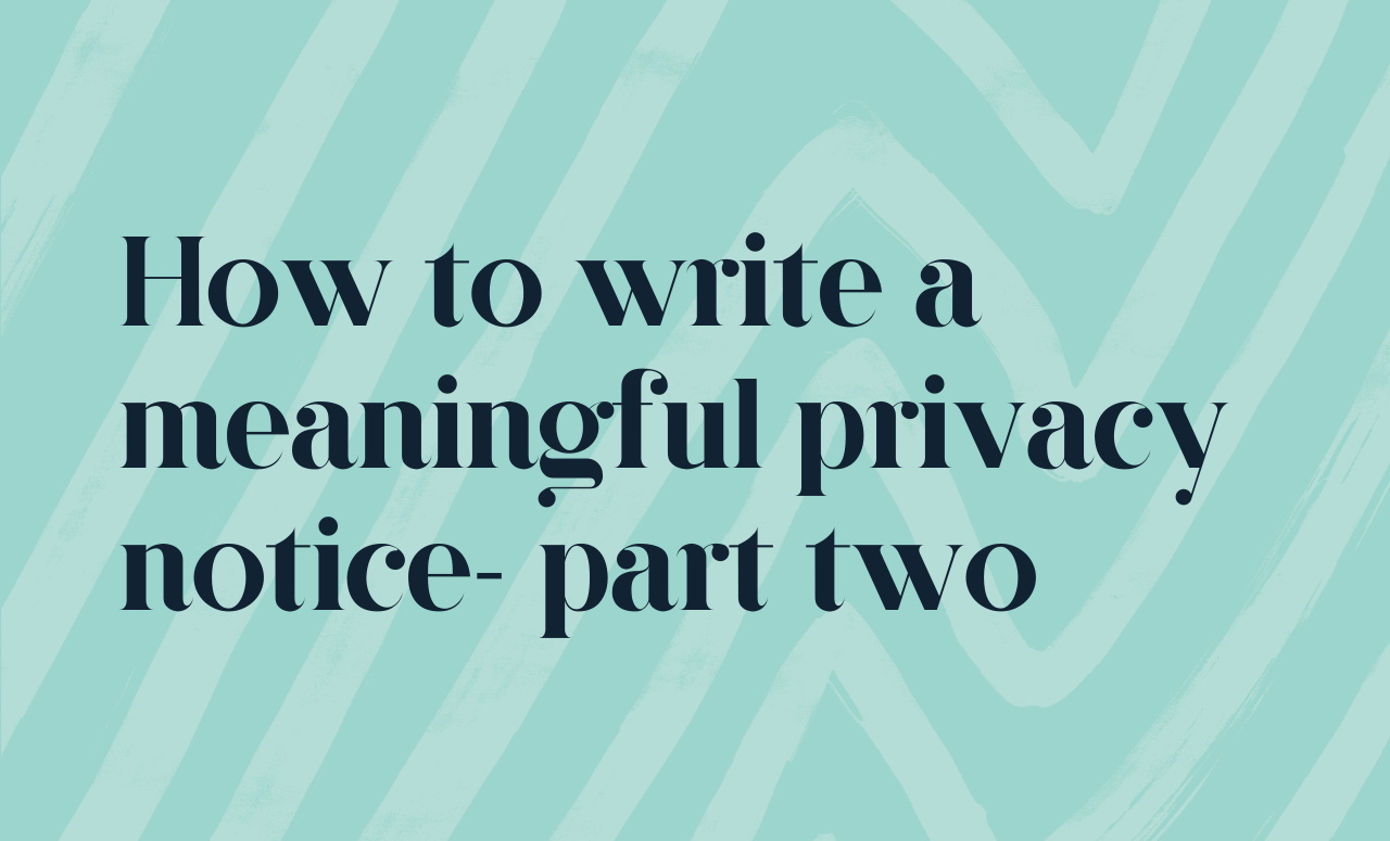 growth How to write a meaningful privacy notice. Part two